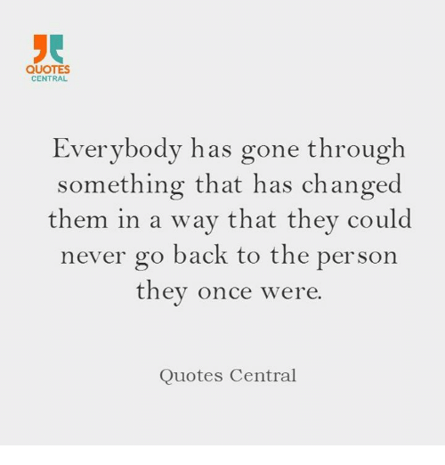 Quotes Central Everybody Has Gone Through Something That Has