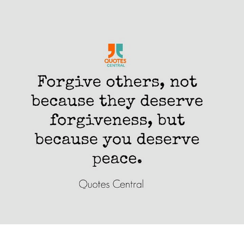 Quotes Central Forgive Others Not Because They Deserve Forgiveness