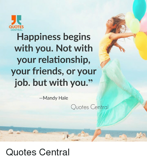 Quotes Central Happiness Begins With You Not With Your Relationship