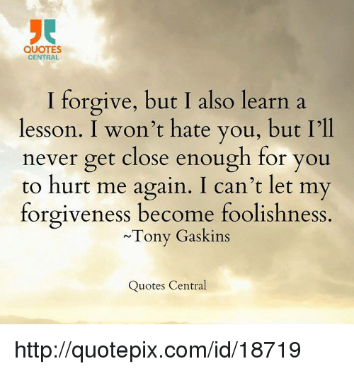 Quotes Central I Forgive But I Also Learn A Lesson I Wont Hate You