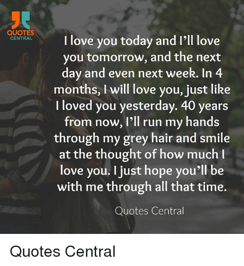 Quotes Central I Love You Today And I Ll Love You Tomorrow And The