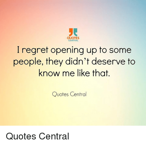 QUOTES CENTRAL I Regret Opening Up to Some People They Didn ...