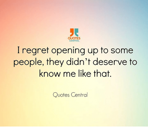 Quotes Central I Regret Opening Up To Some People They Didnt