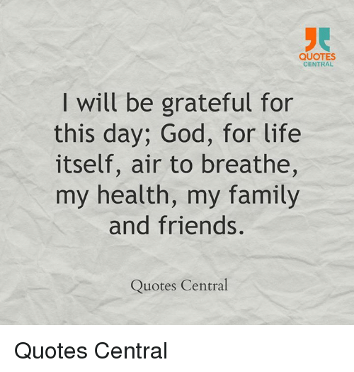 Quotes Central I Will Be Grateful For This Day God For Life Itself