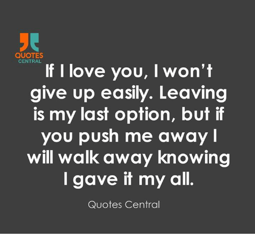 Quotes Central If I Love You I Wont Give Up Easily Leaving Is My