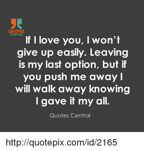 Giving Up On Love Quotes Interesting QUOTES CENTRAL If I Love You I Won't Give Up Easily Leaving Is My