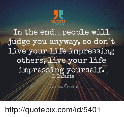 Quotes Central In The Endpeople Will Judge You Anyway So Dont Live