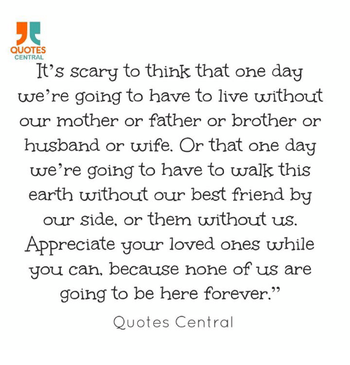 Quotes Central It S Scary To Think That One Day We Re Going To Have
