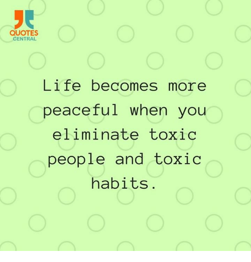QUOTES CENTRAL Life Becomes More Peaceful When You Eliminate Toxic