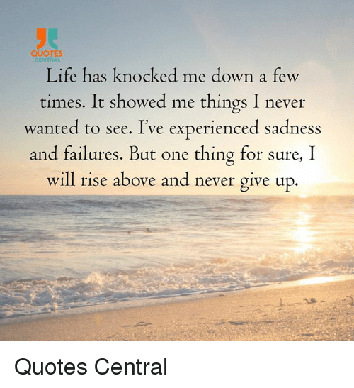Quotes Central Life Has Knocked Me Down A Few Times It Showed Me