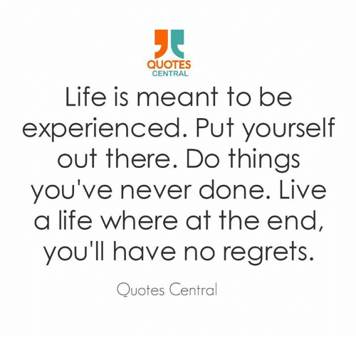 Quotes Central Life Is Meant To Be Experienced Put Yourself Out