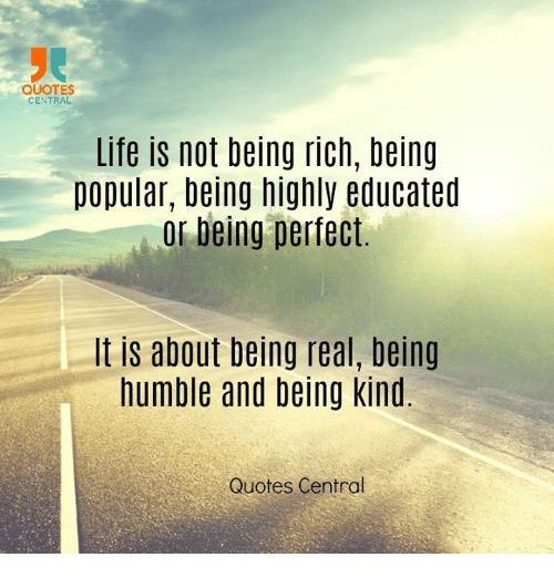 Be Kind Quotes QUOTES CENTRAL Life Is Not Being Rich Being Popular Being Highly  Be Kind Quotes