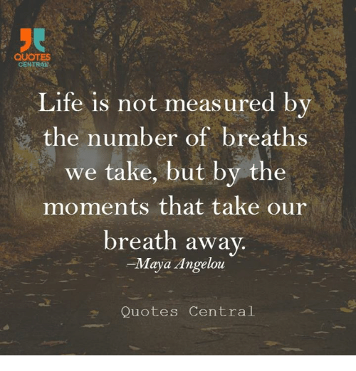 Quotes Central Life Is Not Measured By The Number Of Breaths We Take
