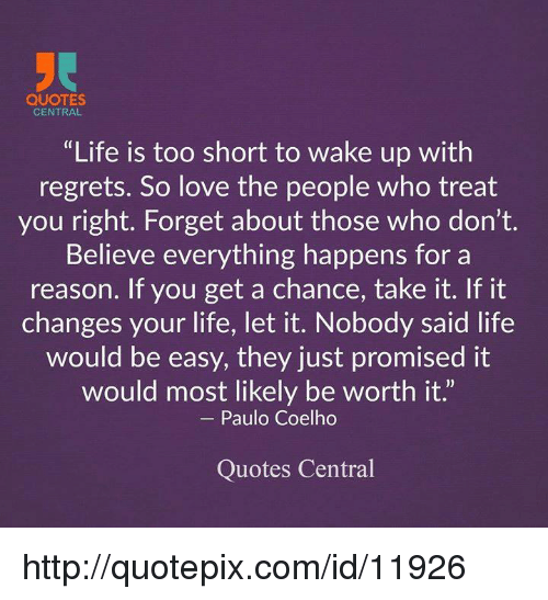Quotes Central Life Is Too Short To Wake Up With Regrets So Love The