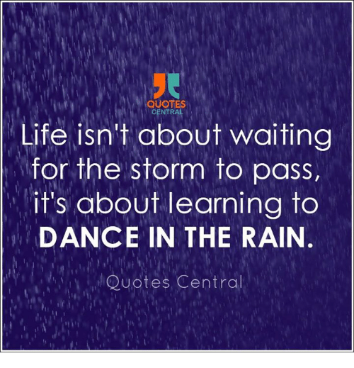 Quotes Central Life Isnt About Waiting For The Storm To Pass Its