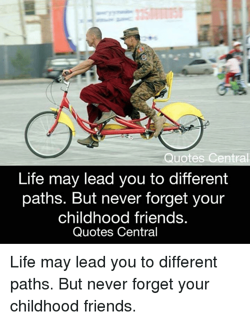 Quotes Central Life May Lead You To Different Paths But Never Forget