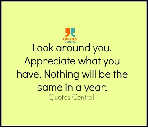 Quotes Central Look Around You Appreciate What You Have Nothing Will