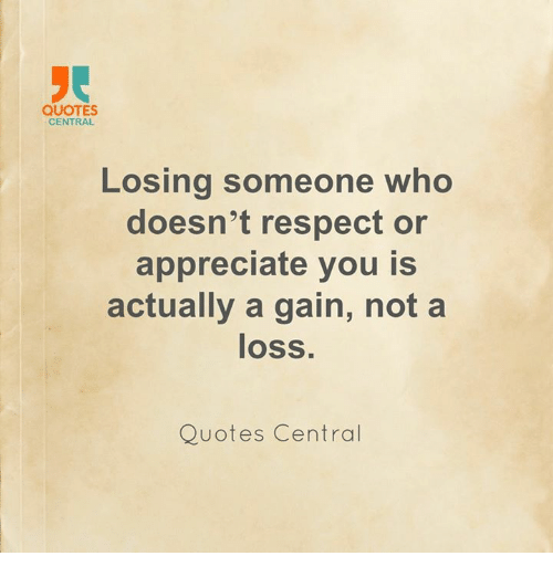 Loss Quotes Impressive QUOTES CENTRAL Losing Someone Who Doesn't Respect Or Appreciate You
