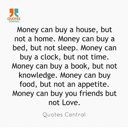QUOTES CENTRAL Money Can Buy A House But Not A Home Money Can Buy A Simple Money And Friends Quotes