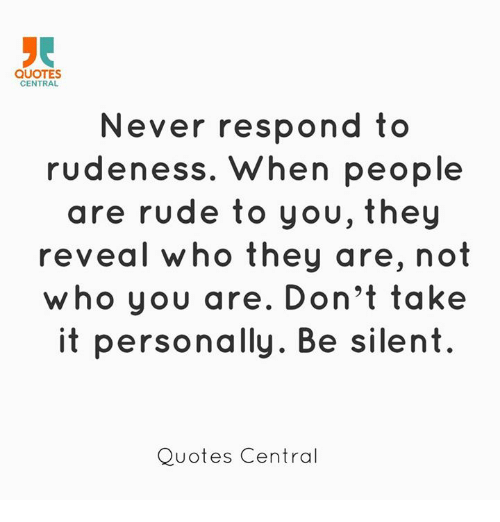 Quotes Central Never Respond To Rudeness When People Are Rude To You