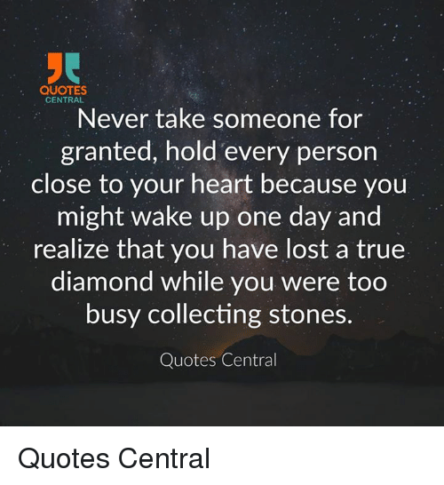Quotes Central Never Take Someone For Granted Hold Every Person