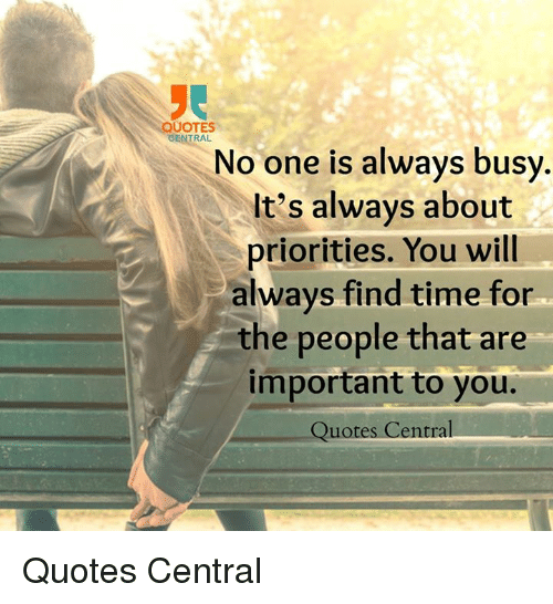 Quotes Central No One Is Always Busy Its Always About Priorities