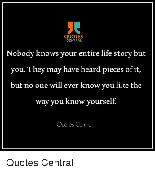 Quotes Central Nobody Knows Your Entire Life Story But You They May