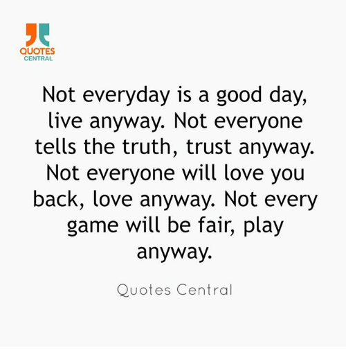 QUOTES CENTRAL Not Everyday Is A Good Day Live Anyway Not Everyone Cool Love Quotes Love Anyway