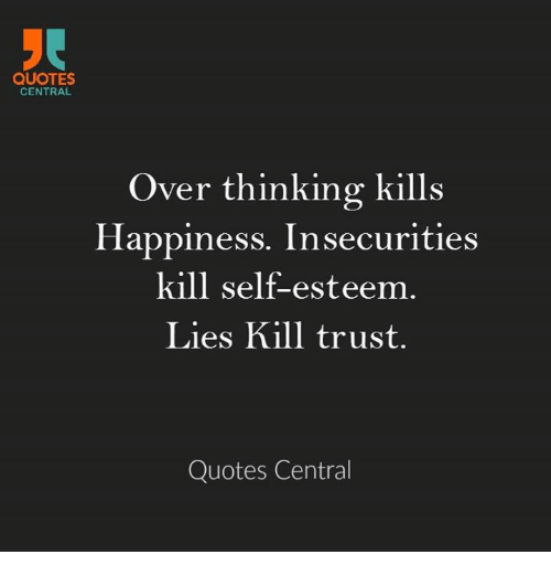 quotes central over thinking kills happiness insecurities kill