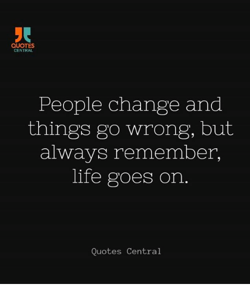 Quotes Central People Change And Things Go Wrong But Always Remember