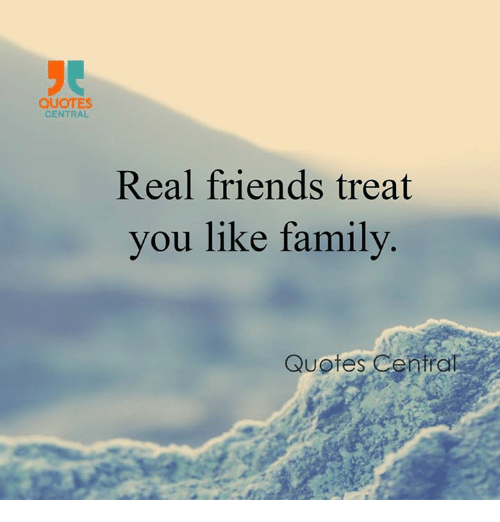 QUOTES CENTRAL Real Friends Treat You Like Family Quotes ...