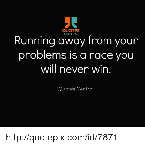 Quotes Central Running Away From Your Problems Is A Race You Will