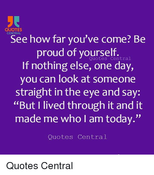 Quotes Central See How Far Youve Come Be Proud Of Yourself Central