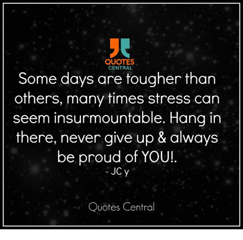 Quotes Central Some Days Are Tougher Than Others Many Times Stress