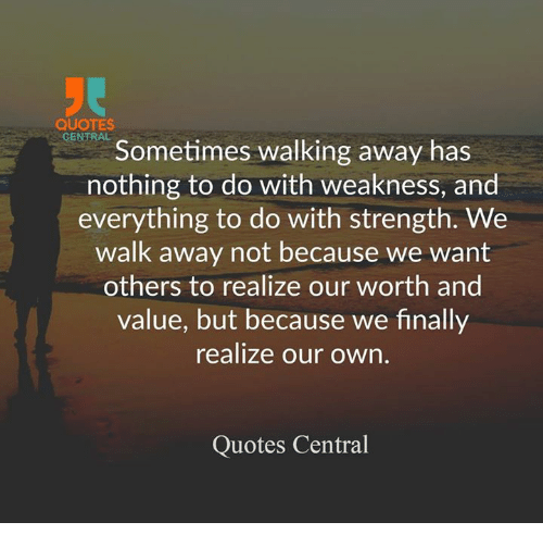 Quotes Central Sometimes Walking Away Has Nothing To Do With