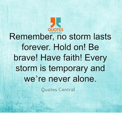 Brave Quotes QUOTES CENTRAL Storm Lasts Forever Hold On! Be Brave! Have Faith  Brave Quotes