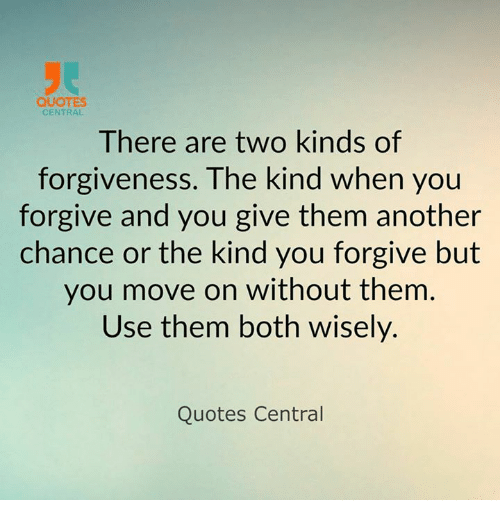 Quotes Central There Are Two Kinds Of Forgiveness The Kind When You