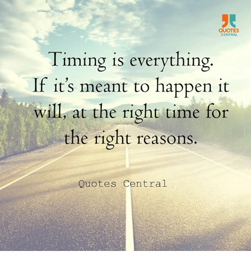 Quotes Central Timing Is Everything If Its Meant To Happen It Will