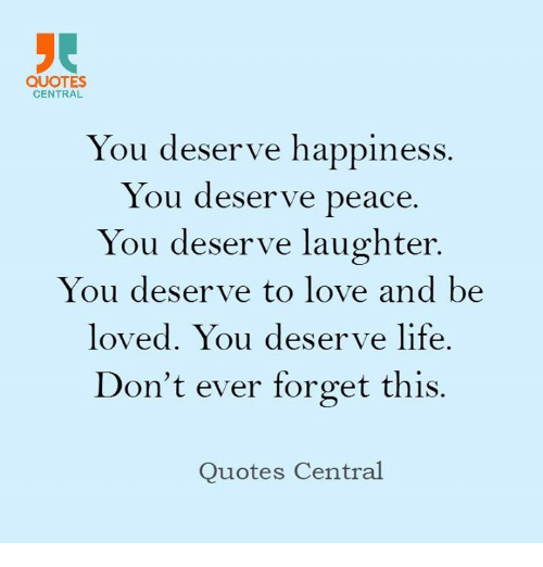 Quotes Central You Deserve Happiness You Deserve Peace You Deserve