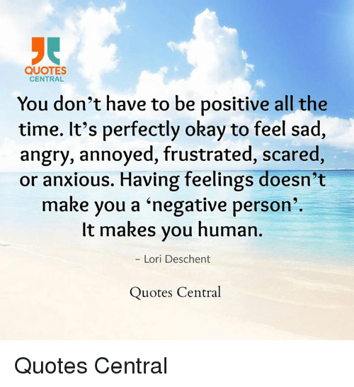 Quotes Central You Dont Have To Be Positive All The Time Its