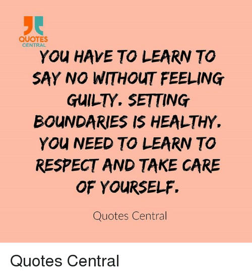 Quotes Central You Have To Learn To Say No Without Feeling Guilt