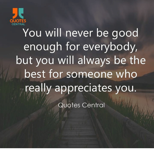 QUOTES CENTRAL You Will Never Be Good Enough For Everybody But You Interesting Really Good Quotes