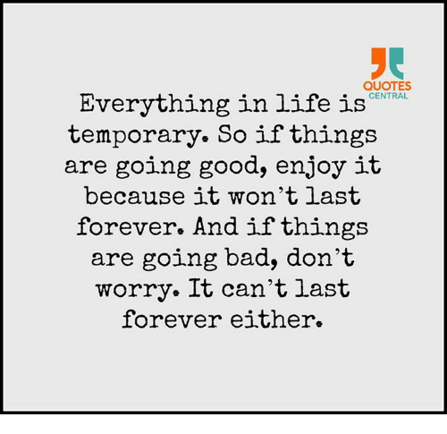 Quotes Everything In Life Is Central Temporary So If Things Are