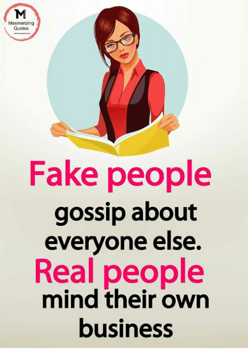 Quotes Fake People Gossip About Everyone Else Real People Mind Their