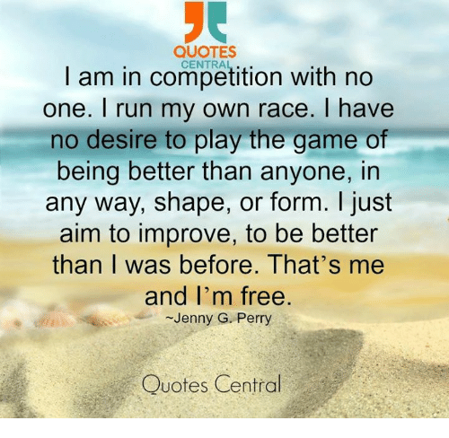 Quotes I Am In Competition With No One Run My Own Race Have No