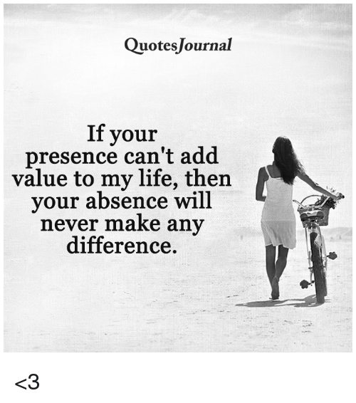 Quotes Journal If Your Presence Cant Add Value To My Life Then Your