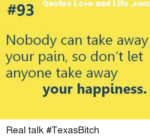 Quotes Love And Life Com 93 Nobody Can Take Away Your Pain So Dont