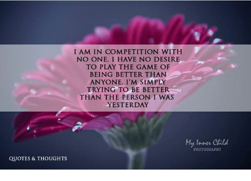 Quotes Thoughts I Am In Competition With No One I Have No Desire