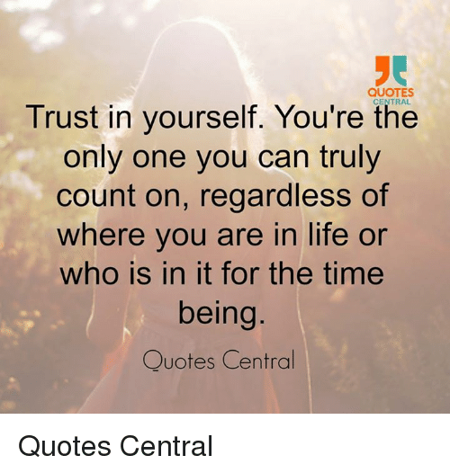 Quotes Trust Yourself Youre Central In The Only One You Can Truly