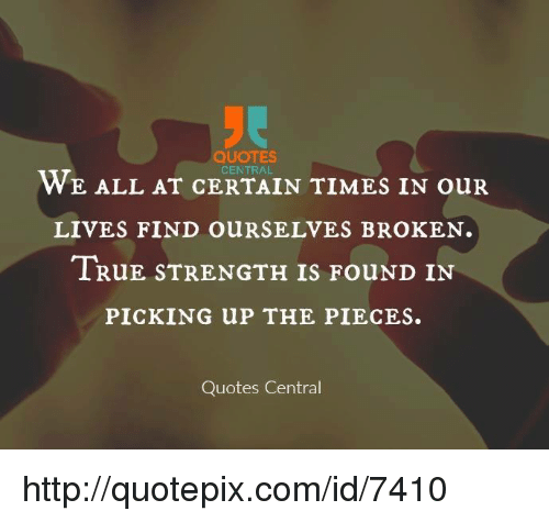 Quotes We All At Central Times In Our Lives Find Ourselves Broken